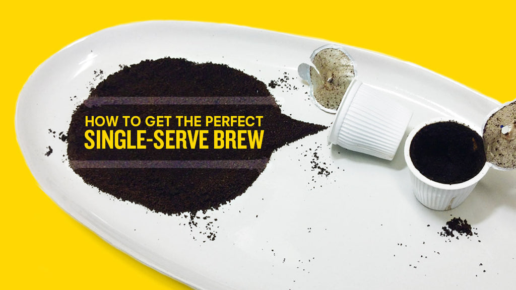 How To Get The Perfect Single-Serve Brew
