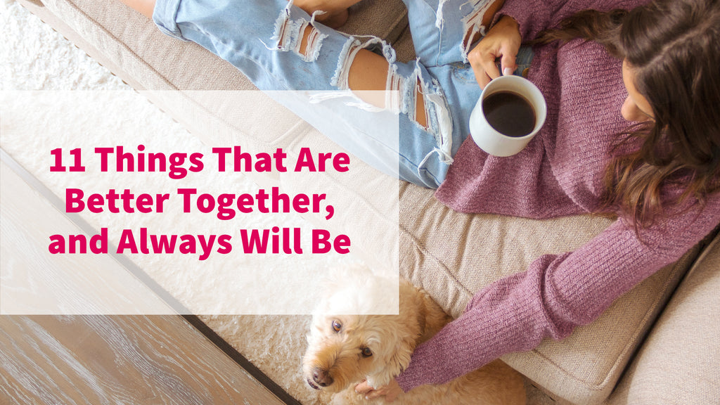 11 Things That Are Better Together, and Always Will Be