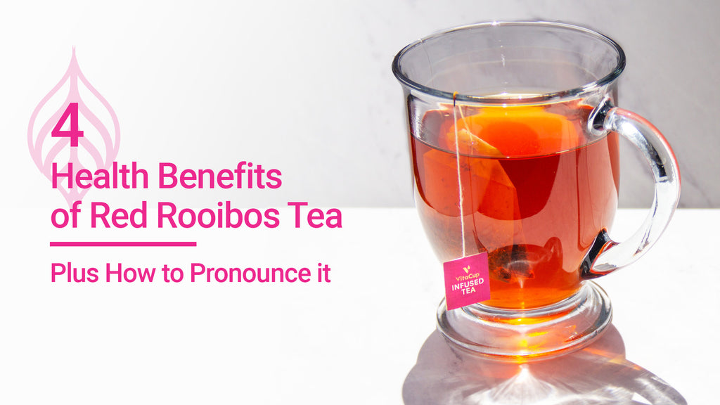 4 Health Benefits of Red Rooibos Tea (Plus How to Pronounce It)