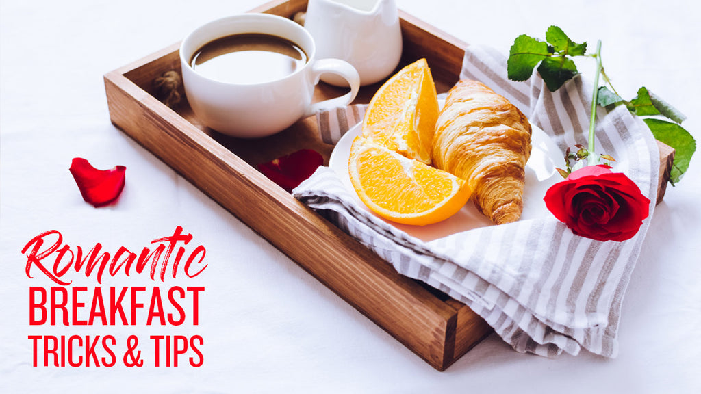 Romantic Breakfast Tricks & Tips