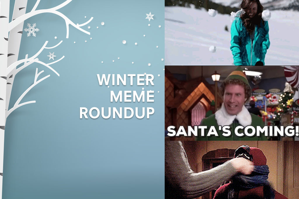 You Know It's Winter When.... Meme Roundup