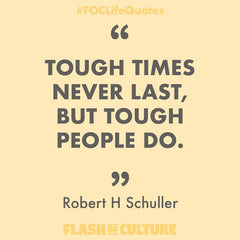 Tough times never last, but tough people do - Robert H Schuller