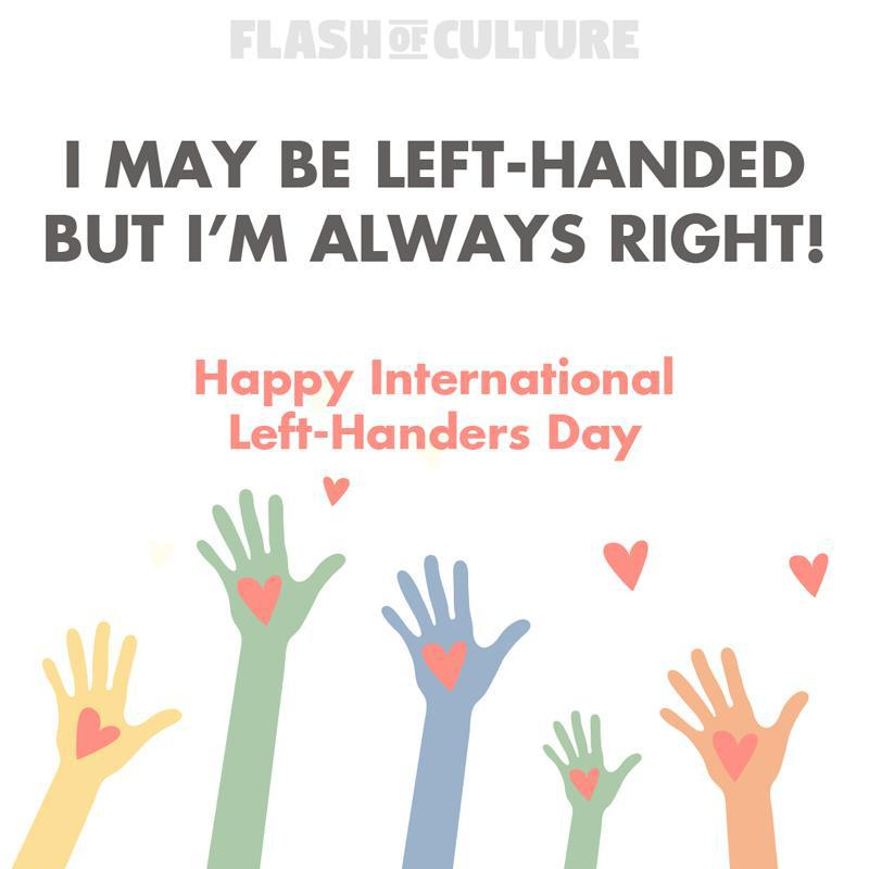 I may be left-handed but I'm always right!
