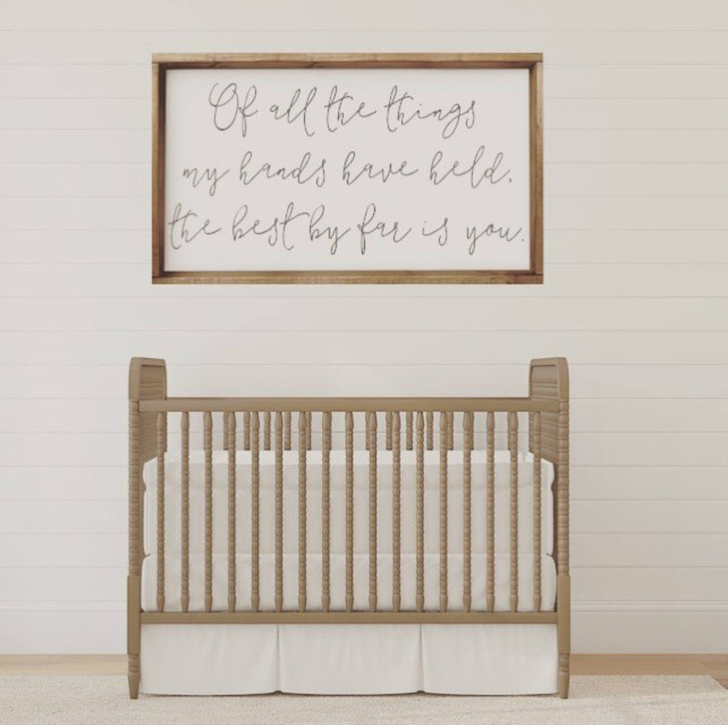 The Best By Far Is You|Nursery Wood Sign