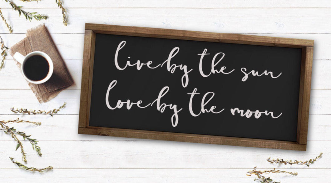 Live By The Sun Love By The Moon|Wood Sign