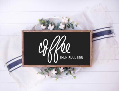 Coffee Then Adulting |Wood Sign