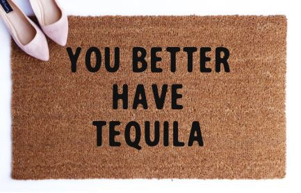 You Better Have Tequilia|Doormat