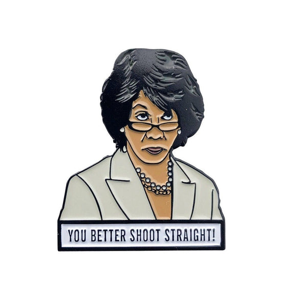 Maxine Waters Lapel Pin - You Better Shoot Straight
