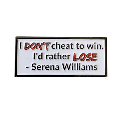 I Don't Cheat Serena Quote Lapel Pin