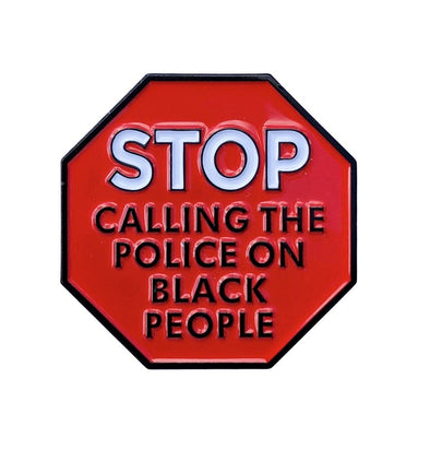 Stop Calling the Police on Black People Pin - Radical Dreams Pins