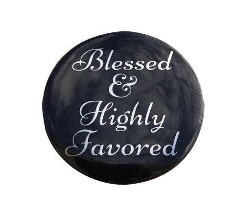 Blessed & Highly Favored Button - BIG - SILVER