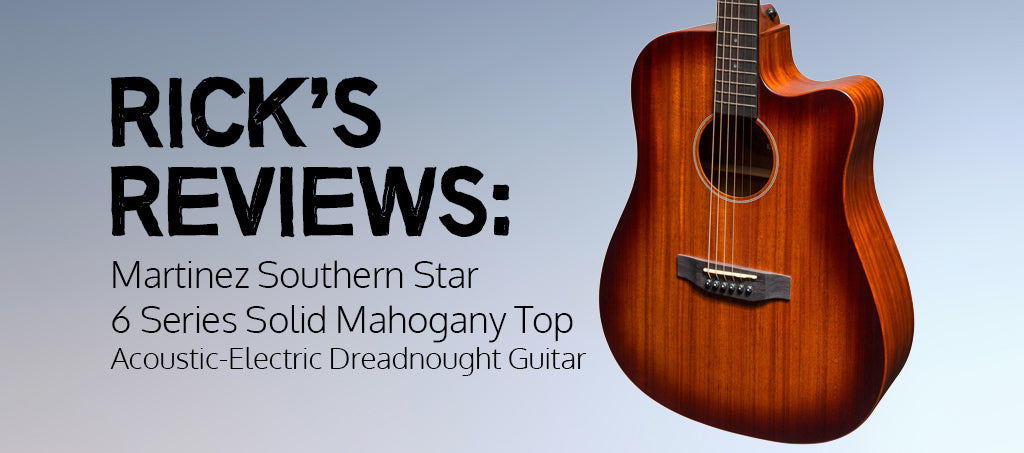 Rick's Reviews: Martinez Southern Star 6 Series Solid Mahogany Top Dreadnought Acoustic-Electric Guitar