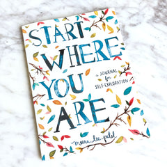 Start Where You Are a Journal for Self-Exploration