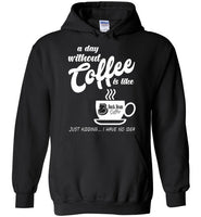 A Day without Coffee Hoodie