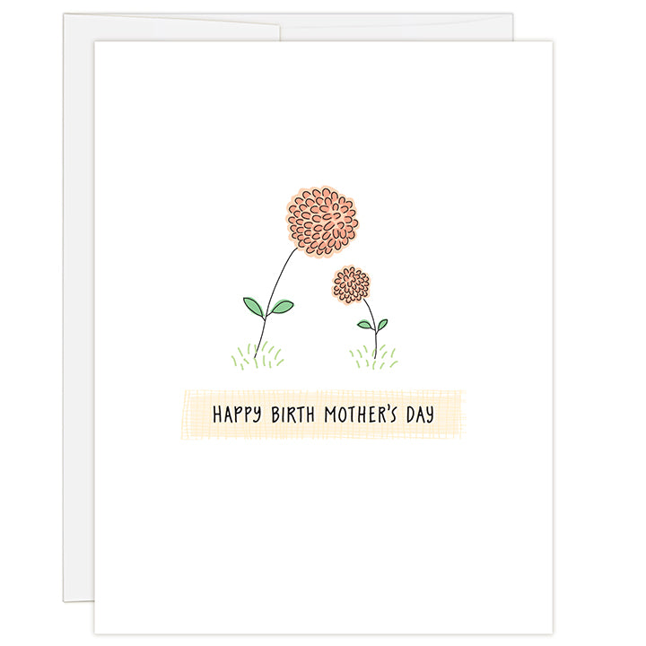 4.25 x 5.5 inch greeting card. Blank inside. Simple and charming illustration style. Title Happy Birth Mother's Day. Two peach colored flowers one tall one small leaning into each other.