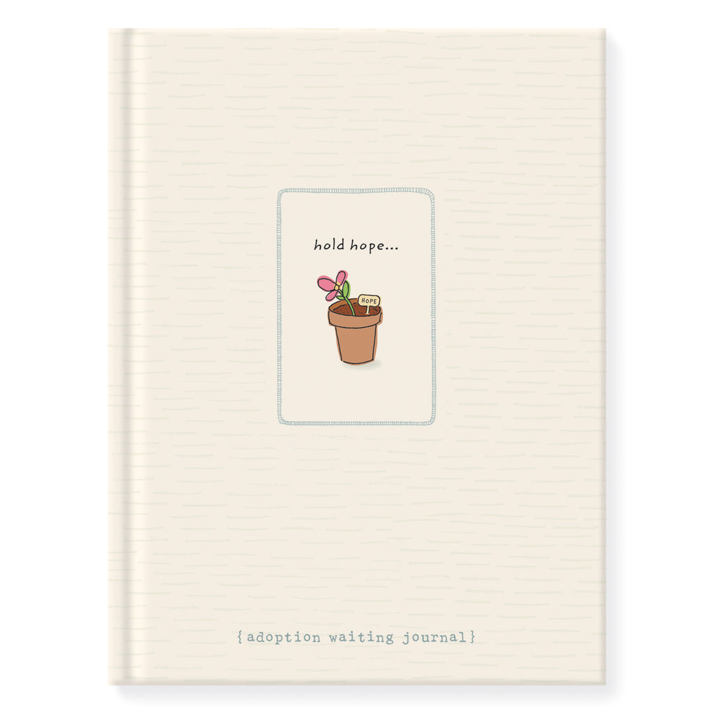 6.25 inch by 8.25 inch hardcover journal. 160 lined front and back pages. Acid-free paper. Simple and charming illustration style of small clay pot with pink flower and garden sign with the word hope. Above clay pot are words hold hope…Below clay pot is the subtitle {adoption waiting journal}. Background is cream with subtle hand-drawn dash pattern that wraps from the front to the back of journal. Back of journal Adoptionly Yours heart logo.