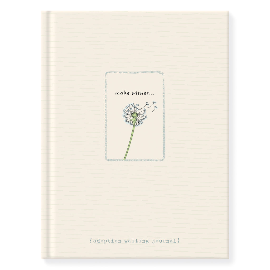 6.25 inch by 8.25 inch hardcover journal. 160 lined front and back pages. Acid-free paper. Simple and charming illustration style of a dandelion flower dried out with a few seed bearing parachutes floating up. Above dandelion art are words make wishes…Below dandelion art is the subtitle {adoption waiting journal}. Background is cream with subtle hand-drawn dash pattern that wraps from the front to the back of journal. Back of journal Adoptionly Yours heart logo.