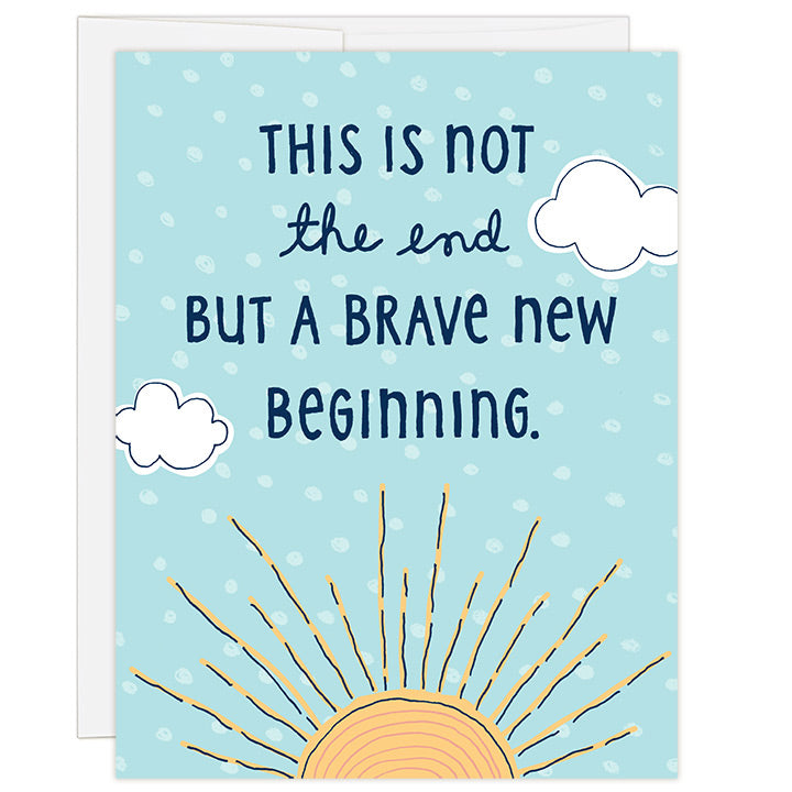 4.25 x 5.5 inch greeting card. Blank inside. Simple and charming illustration style. Title This is not the end but a brave new beginning. Main image is an illustration of a yellow sunrise with white puffy clouds on sky blue background