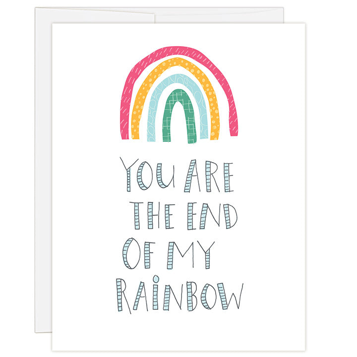 4.25 x 5.5 inch greeting card. Blank inside. Simple and charming illustration style. Title You Are The End Of My Rainbow. White background with brightly colored rainbow above large title.