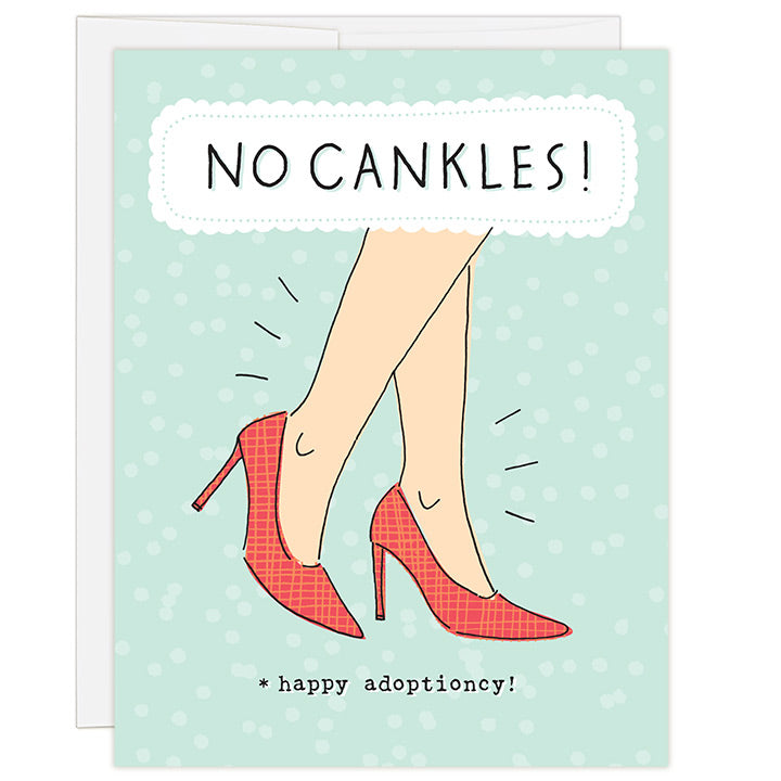 4.25 x 5.5 inch greeting card. Blank inside. Simple and charming illustration style. Title No Cankles! Sub title *happy adoptioncy! Main image is a woman's legs from knee down wearing bright red high heels and dashes around thin ankles.