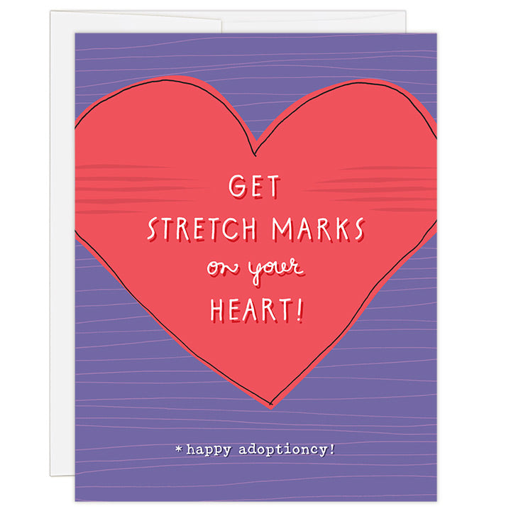 4.25 x 5.5 inch adoption greeting card. Blank inside. Simple and charming illustration style. Title Get Stretch Marks on your Heart! Sub title *happy adoptioncy! Main image is a heart that extends off either side of the card. Purple background.