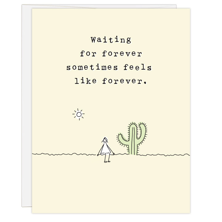 4.25 x 5.5 inch greeting card. Blank inside. Pale yellow cover with artfully simple line illustration of a woman sitting beside a pale green cactus under a sun. Typewriter text reads: Waiting for forever sometimes feels like forever. Greeting card for the adoption wait.