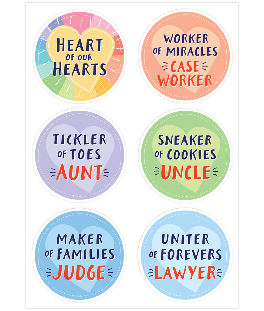 Set of six, 4 and 1/8 inch round durable matte vinyl weather resistant sticker. Easy to apply and reapply. 1/8 inch white border. The six stickers include Child, Case Worker, Aunt, Uncle, Judge and Lawyer.
