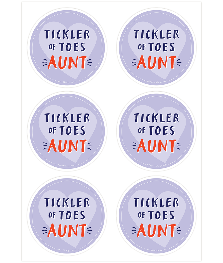 Set of six, 4 and 1/8 inch round durable matte vinyl weather resistant sticker sheet. Easy to apply and reapply. 1/8 inch white border. Background is lavender with lighter lavender hand drawn heart. Hand illustrated words in dark blue read Ticker of Toes. Below is the word AUNT in bright red with dark blue dashes on each side. In tiny casual font the words adoptionly yours tm are part of a thin white hand drawn border.
