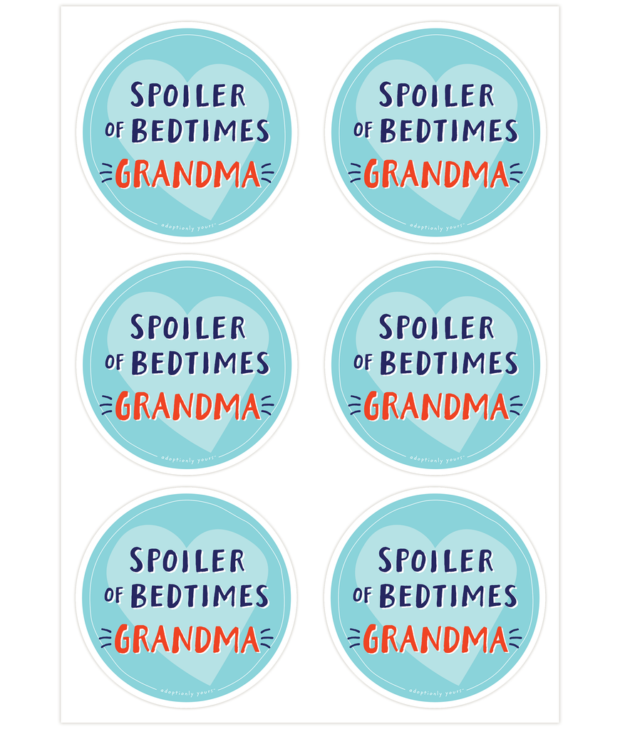 Set of six, 4 and 1/8 inch round durable matte vinyl weather resistant sticker. Easy to apply and reapply. 1/8 inch white border. Background is teal with light teal hand drawn heart. Hand illustrated words in dark blue read Spoiler of Bedtimes. Below is the word Grandma in bright red with dark blue dashes on each side. In tiny casual font the words adoptionly yours tm are part of a thin white hand drawn border.