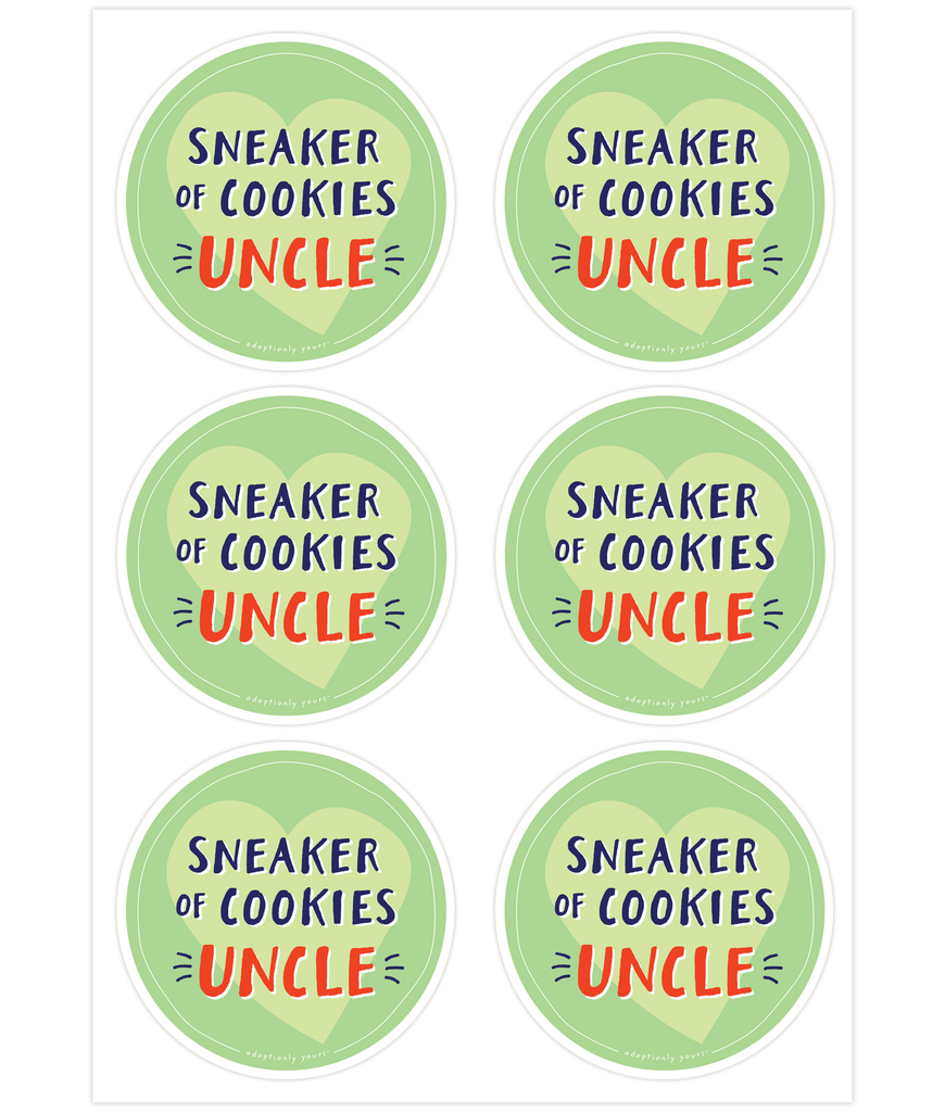 Set of six, 4 and 1/8 inch round durable matte vinyl weather resistant sticker. Easy to apply and reapply. 1/8 inch white border. Background is green with lime green hand drawn heart. Hand illustrated words in dark blue read Sneaker of Cookies. Below is the word Uncle in bright red with dark blue dashes on each side. In tiny casual font the words adoptionly yours tm are part of a thin white hand drawn border.