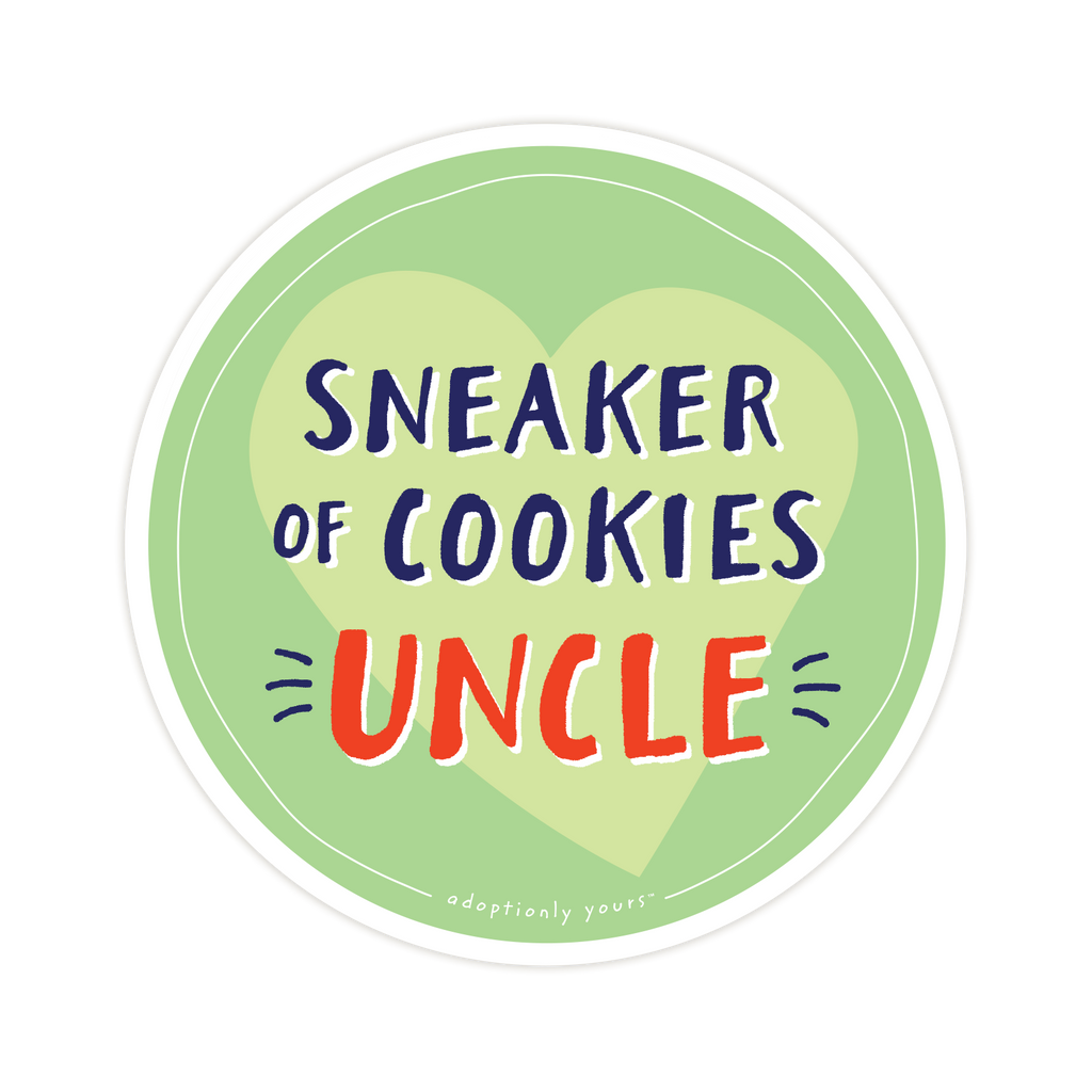 4 and 1/8 inch round durable matte vinyl weather resistant sticker. Easy to apply and reapply. 1/8 inch white border. Background is green with lime green hand drawn heart. Hand illustrated words in dark blue read Sneaker of Cookies. Below is the word Uncle in bright red with dark blue dashes on each side. In tiny casual font the words adoptionly yours tm are part of a thin white hand drawn border.