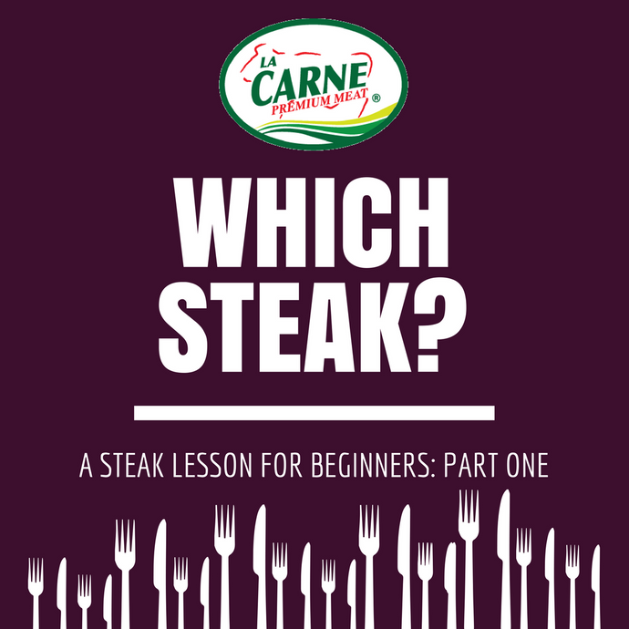 Which Steak? A Steak lesson for Beginners: Part One