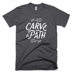 "Unisex Super Soft Short-Sleeve T-Shirt ""Carve A Path."" Made in the USA"