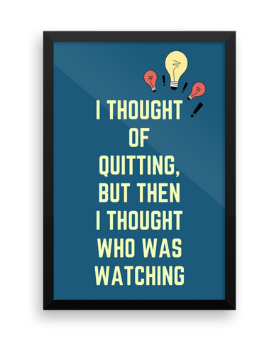 I Thought Of Quitting Wall Poster