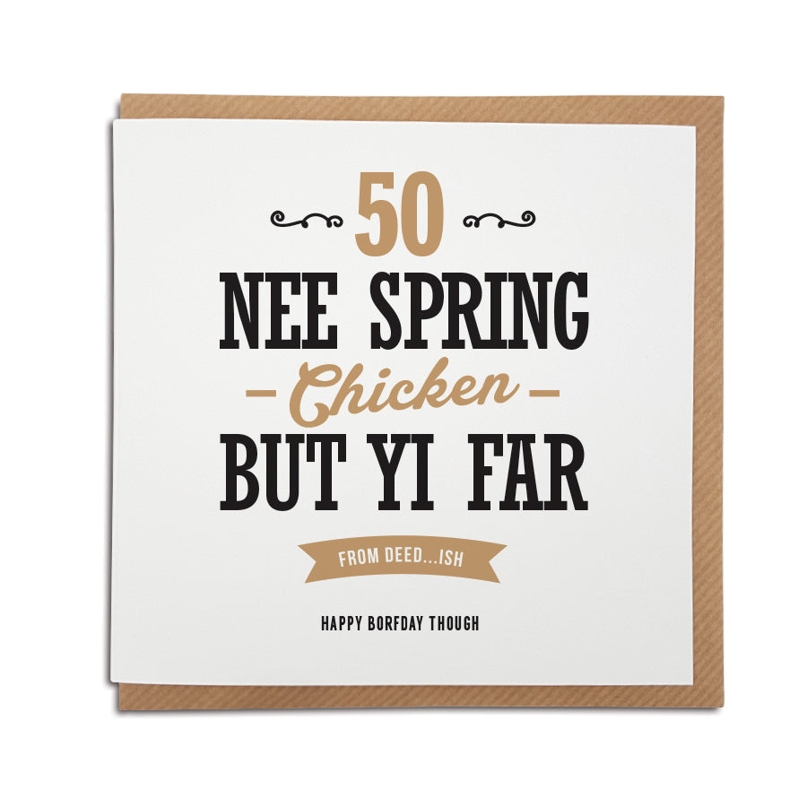 Nee Spring Chicken But Far From Dead Funny Geordie Cards 50th Birthday
