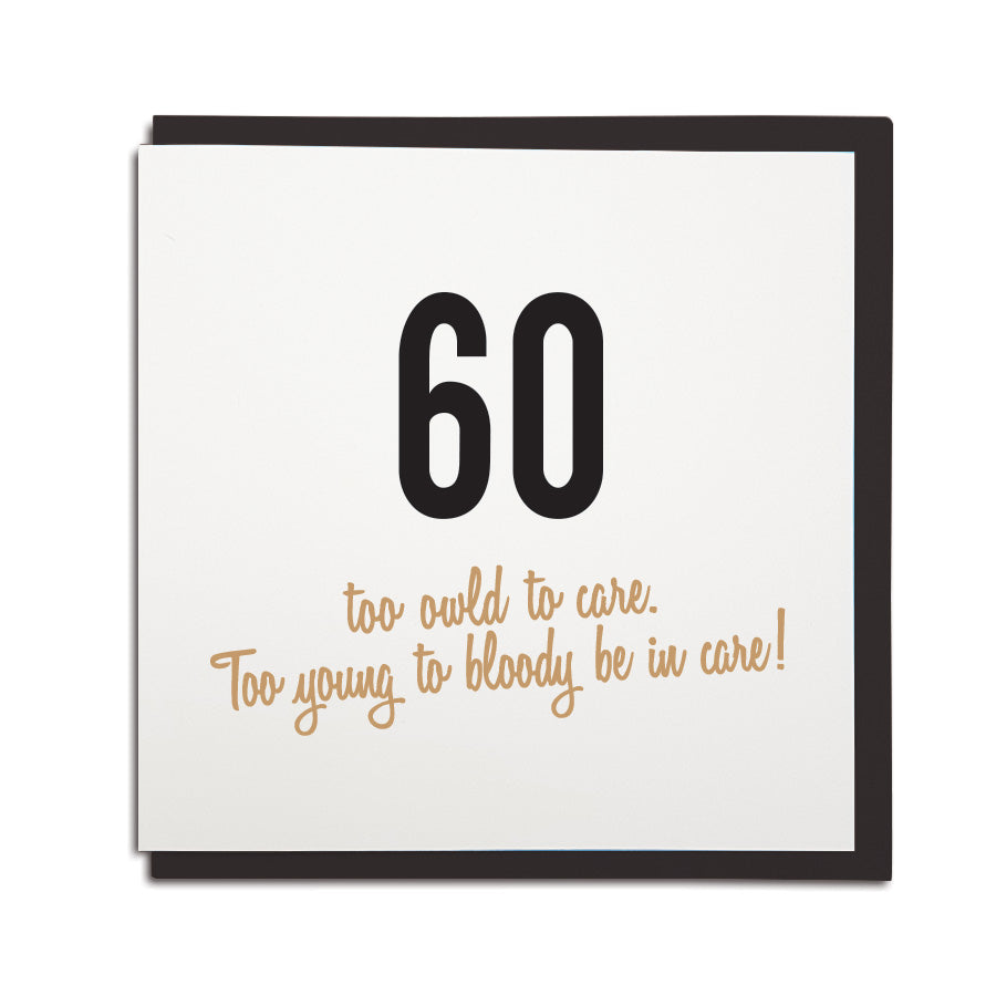 60 too young for care funny geordie card geordie gifts 60th birthday card funny age milestones geordie card which reads 60 too owld to m4hsunfo