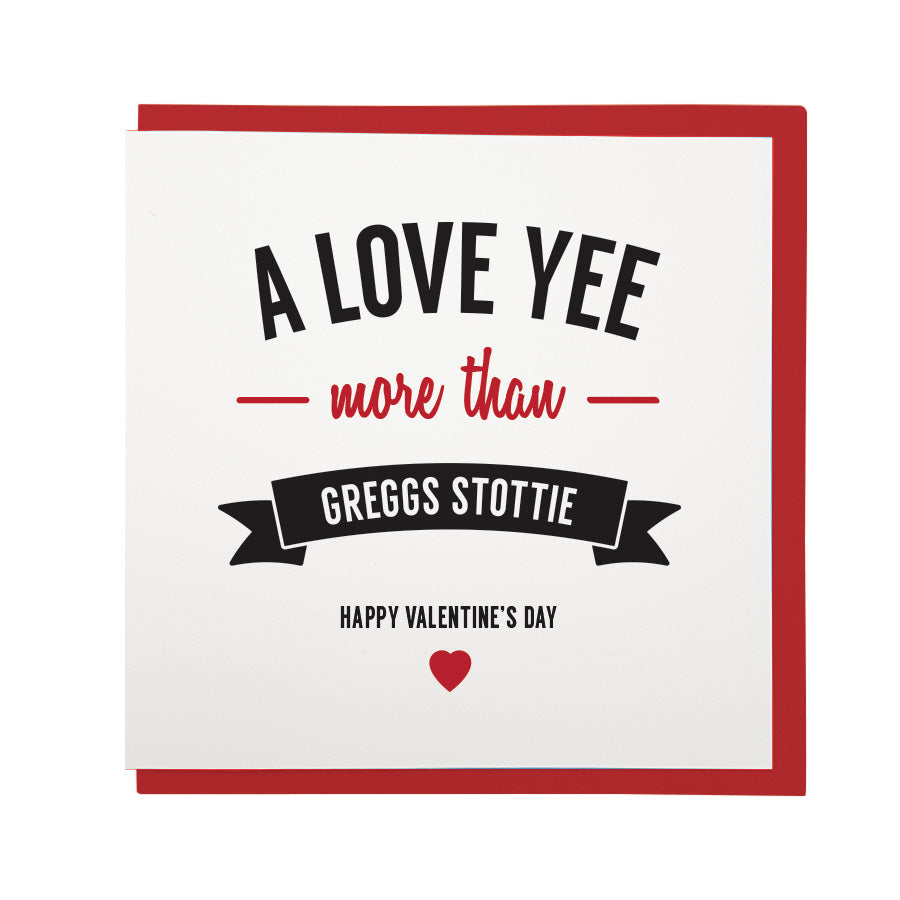 a love yee more than Greggs Stottie. Funny geordie gifts valentines card. Newcastle accent and dialect