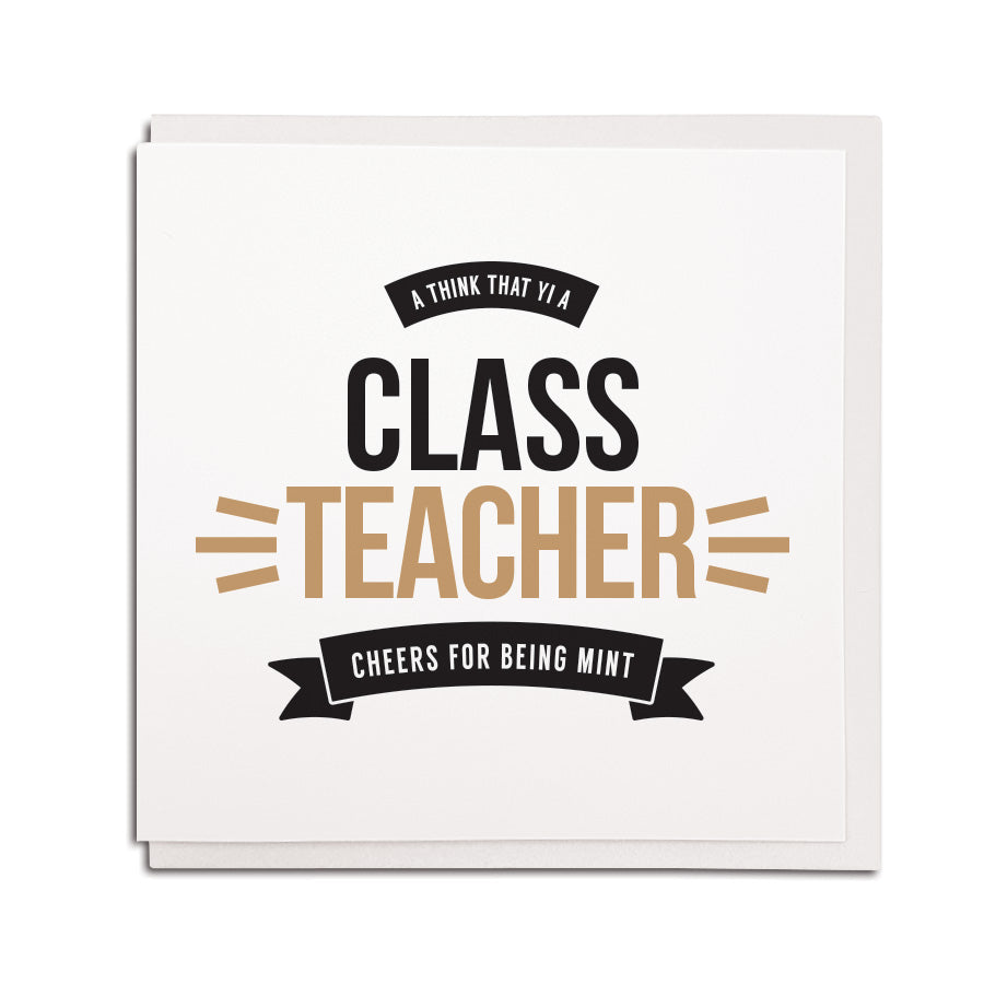 newcastle & geordie accent themed unique greeting card designed & made in the north east by Geordie Gifts. Card reads: a think that yi a class teacher cheers for being mint. Thank you teacher gift