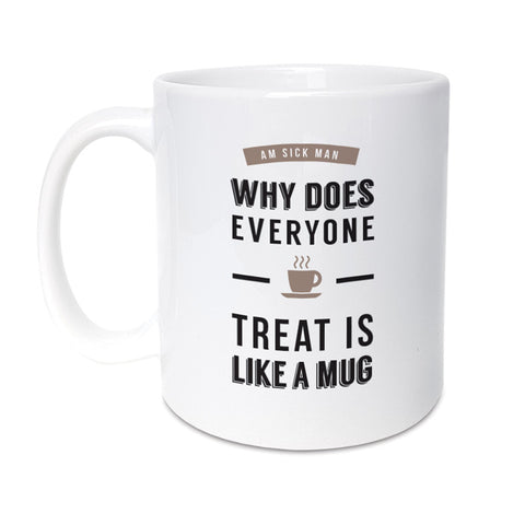 why does everyone treat is like a mug funny geordie gifts mug
