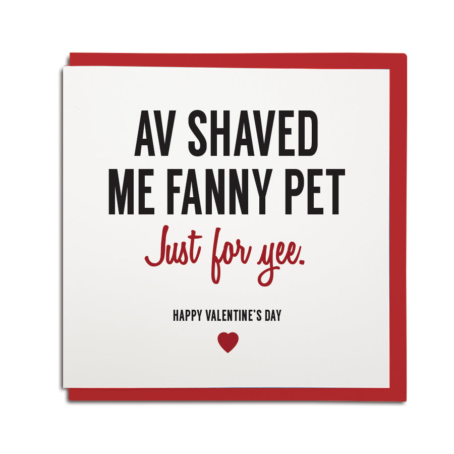 av shaved me fanny pet just for yee funny geordie valentines card