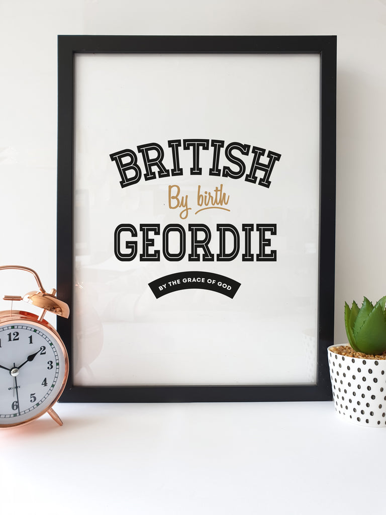 A3 AND A4 FRAMED PRINTS NEWCASTLE ARTWORK GEORDIE WORDS AND PHRASES WHICH READS: BRITISH BY BIRTH GEORDIE BY THE GRACE OF GOD