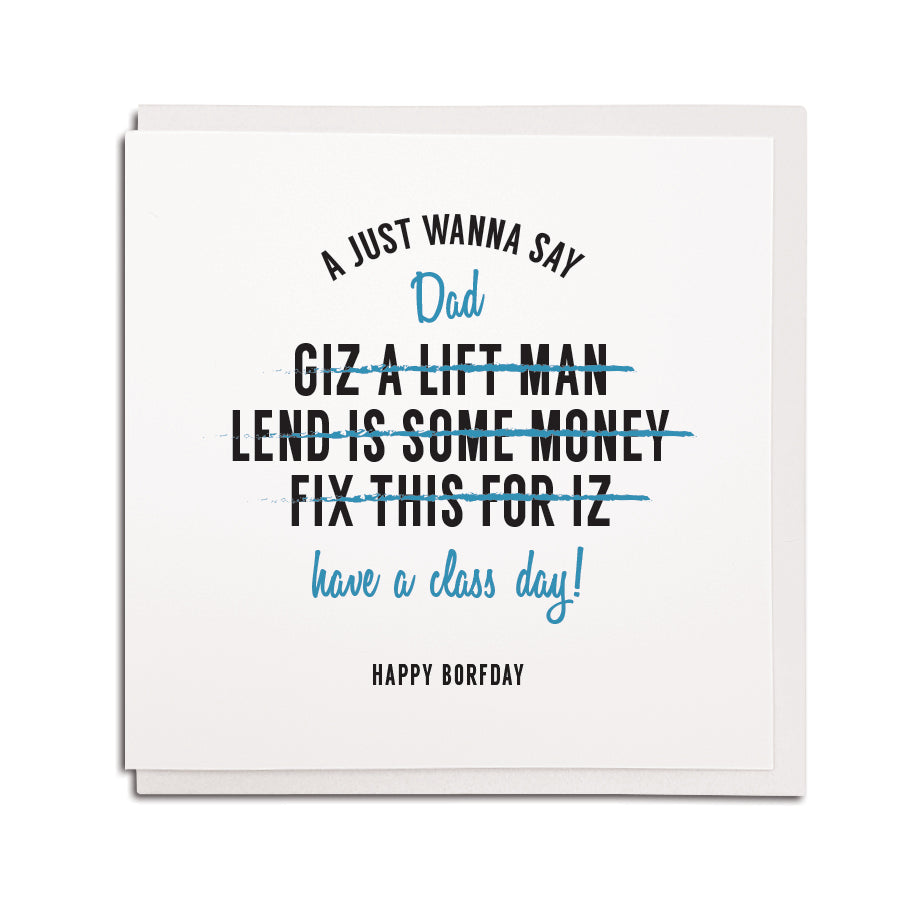 a just wanna say dad have a class day. Fix this for is. Giz a lift, lend is some money. Funny geordie cards for birthday dad