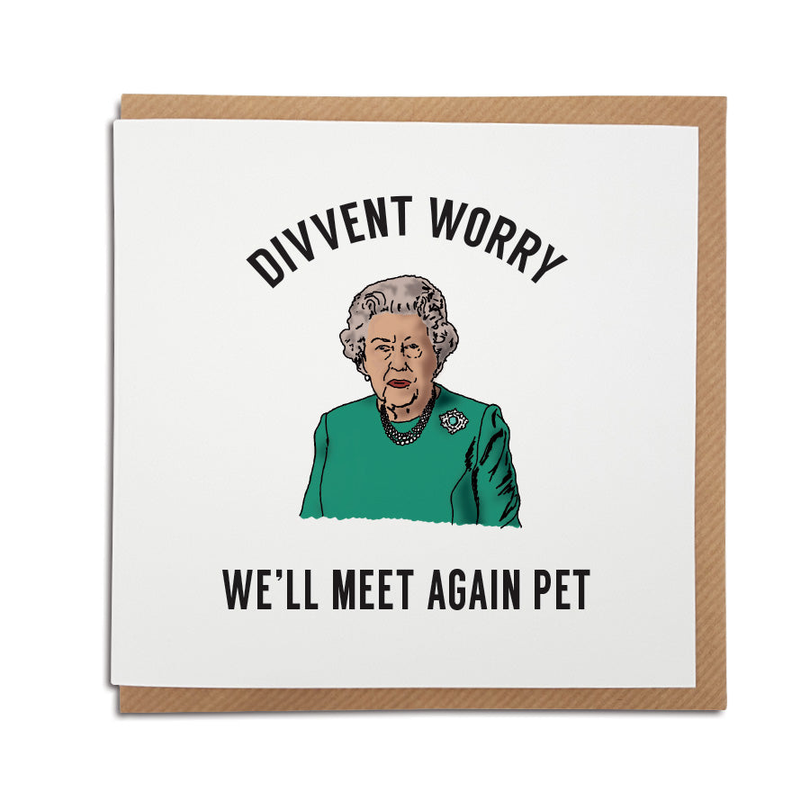funny geordie gifts missing you card designed for the lockdown. Card reads: Divvent worry we'll meet again pet (includes hand drawn illustration of the Queen during her televised Coronavirus speech).
