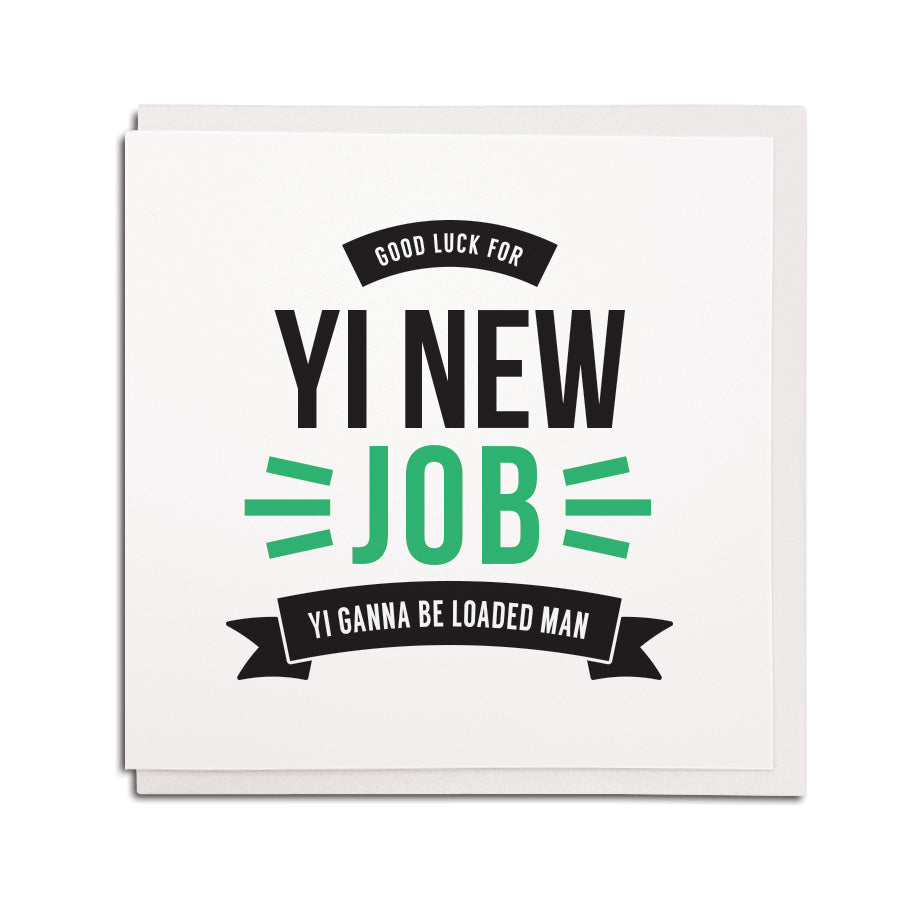 newcastle & geordie accent themed unique greeting card designed & made in the north east by Geordie Gifts. Card reads: Good luck for yi new job yi ganna be loaded man