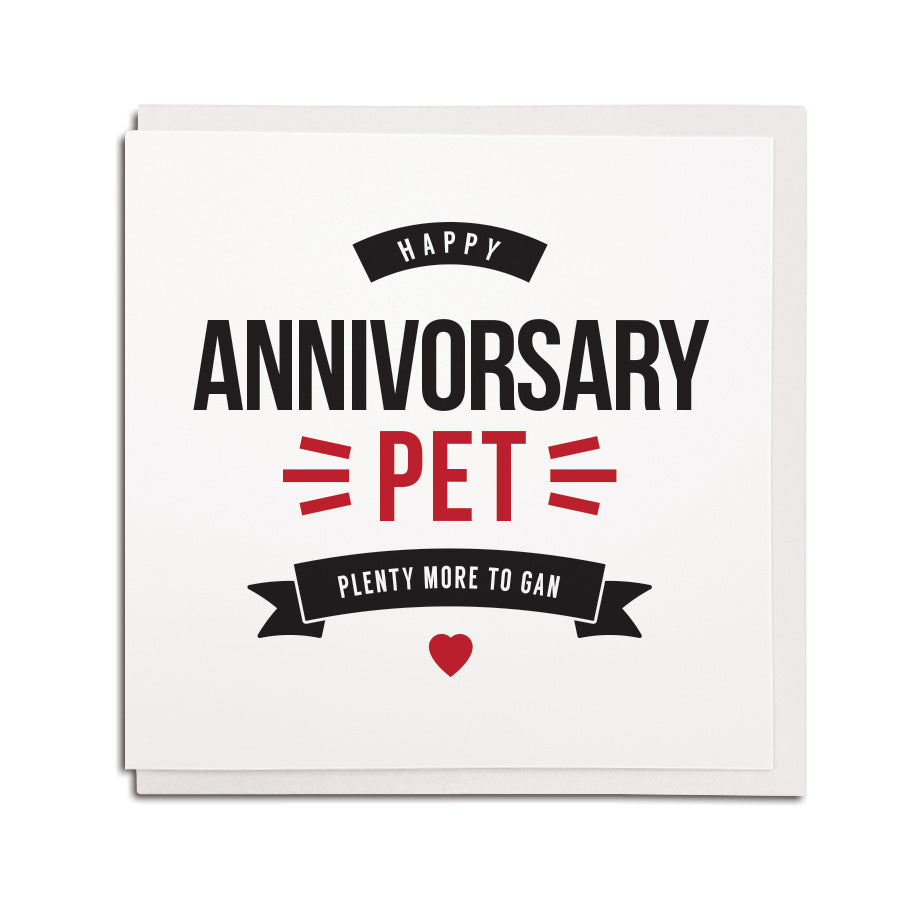 newcastle & geordie accent themed unique greeting card designed & made in the north east by Geordie Gifts. Card reads: Happy Annivorsary Pet - Plenty more to gan