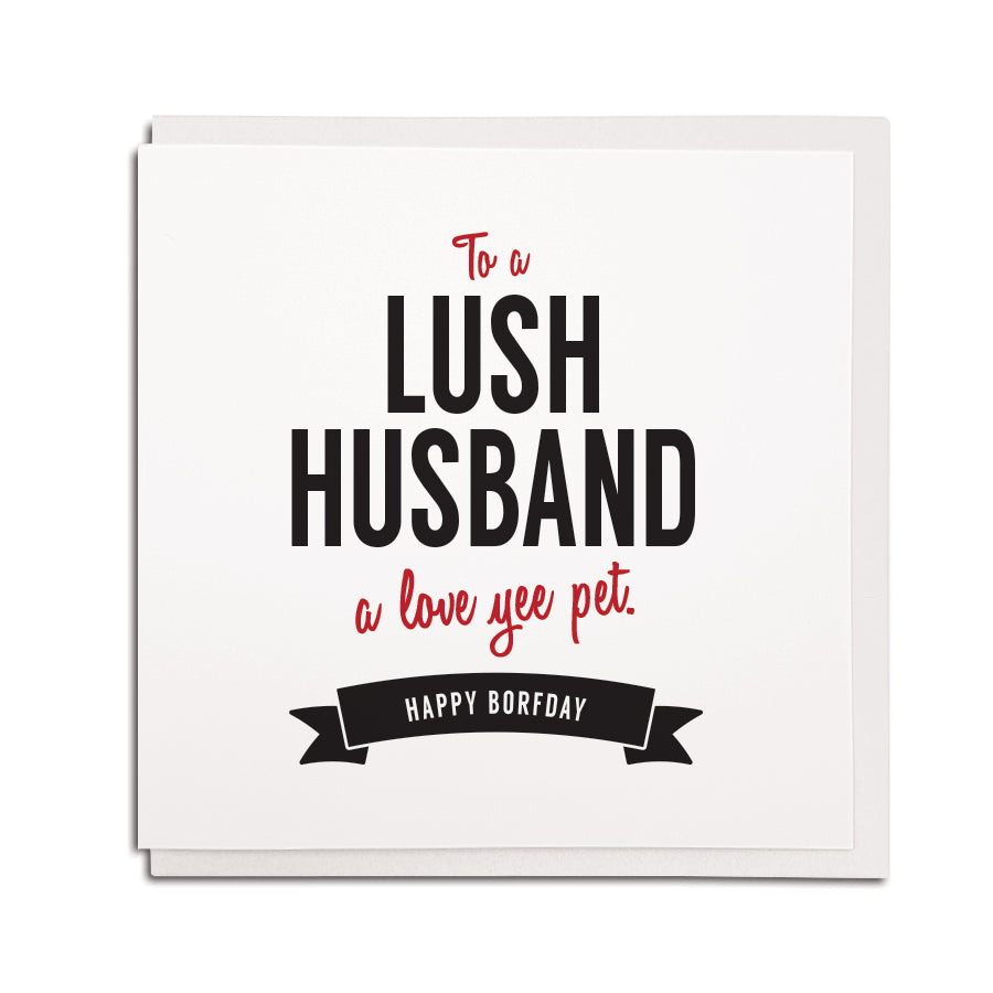 to a lush husband a love yee pet happy borfday. Funny geordie cards for a Geordie husband's birthday