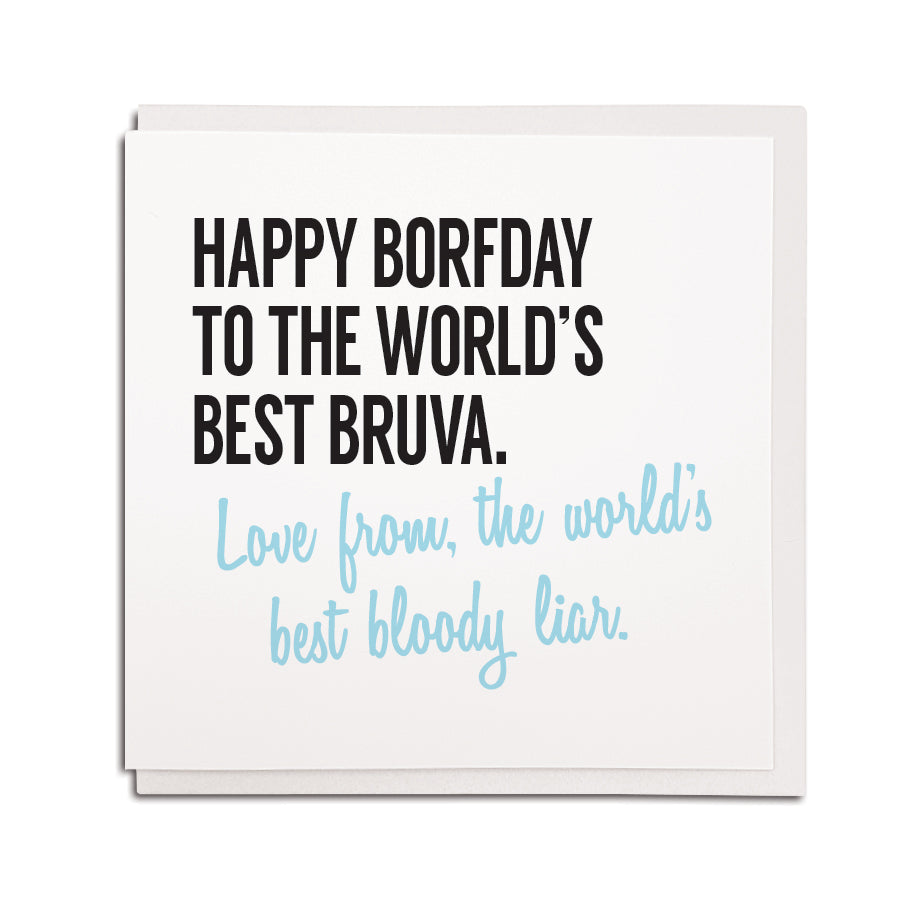 happy birthday to the world's best bruva (brother) love from the world's best bloody liar. Hilarious funny geordie birthday cards newcastle brother