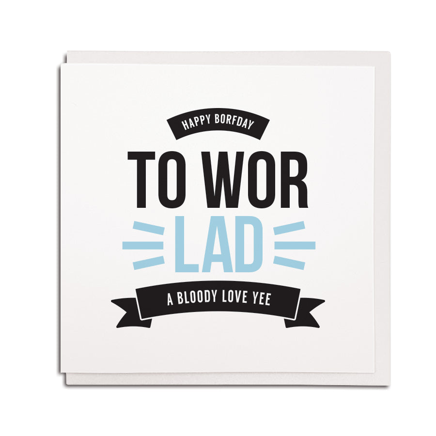 newcastle & geordie accent themed unique BIRTHDAY greeting card  FOR A boyfriend designed & made in the north east by Geordie Gifts. Card reads: happy borfday to wor lad a bloody love yee