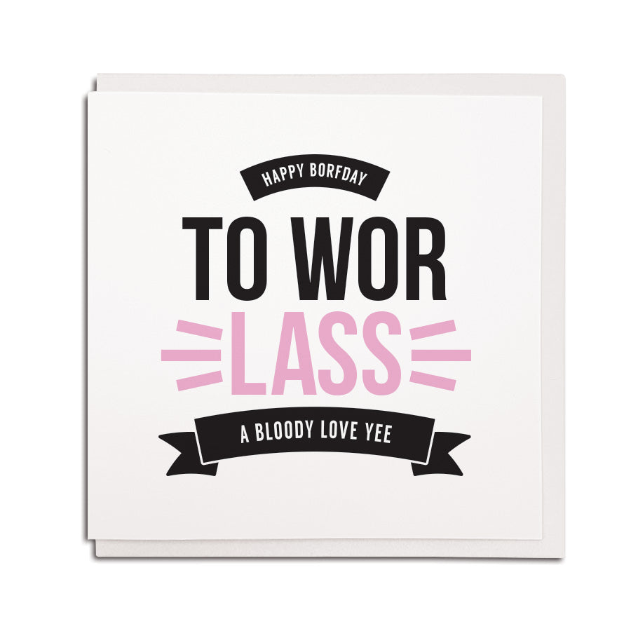 newcastle & geordie accent themed unique BIRTHDAY greeting card  FOR A girlfriend designed & made in the north east by Geordie Gifts. Card reads: happy borfday to wor lass a bloody love yee