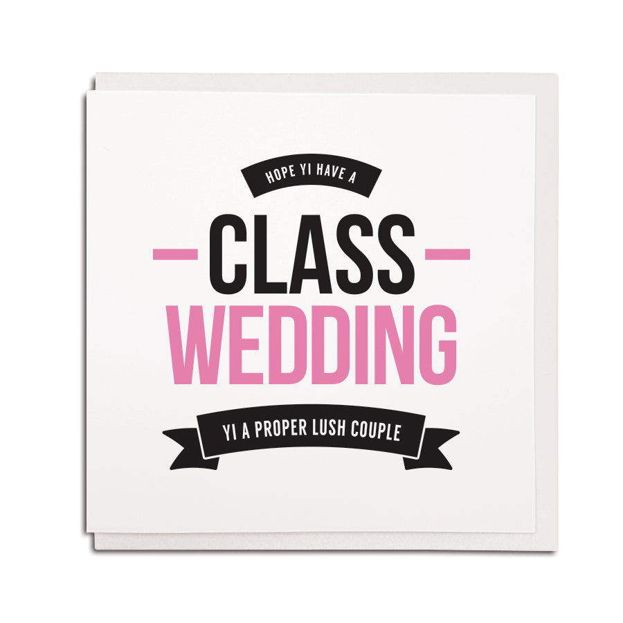 HOPE YI have a class wedding. YI A PROPER LUSH COUPLE. FUNNY geordie & NEWCASTLE ACCENT THEMED GREETING GETTING MARRIED FRIEND card GIFT SHOP